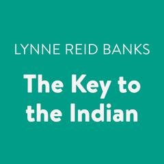 The Key to the Indian Audiobook, by Lynne Reid Banks