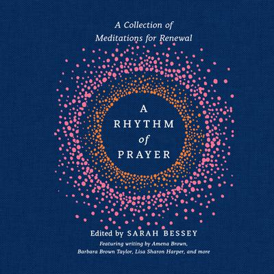 A Rhythm of Prayer: A Collection of Meditations for Renewal Audiobook, by Sarah Bessey