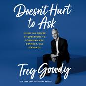 Doesn't Hurt to Ask: Using the Power of Questions to Communicate, Connect, and Persuade Audiobook, by Trey Gowdy