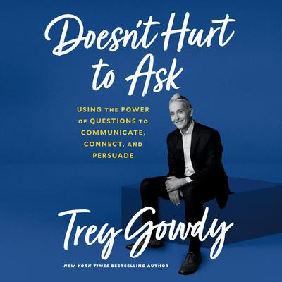 Doesnt Hurt to Ask: Using the Power of Questions to Communicate, Connect, and Persuade Audiobook, by