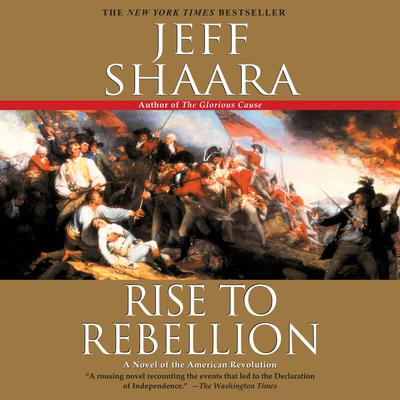 Rise to Rebellion: A Novel of the American Revolution Audiobook, by