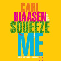 Squeeze Me: A novel Audiobook, by Carl Hiaasen