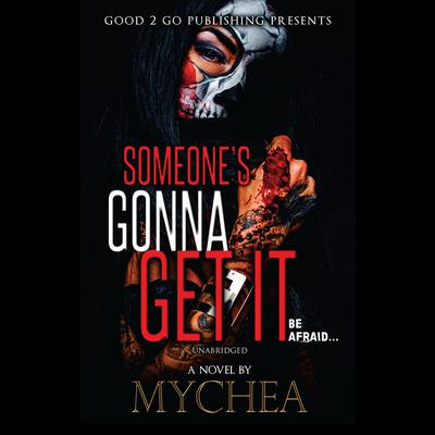Someones Gonna Get It Audiobook, by Mychea