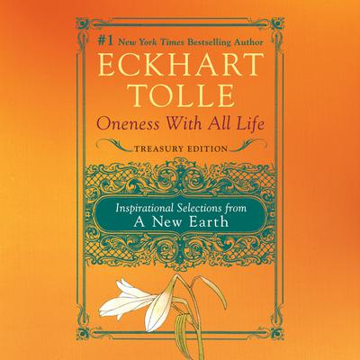 Oneness with All Life: Inspirational Selections from A New Earth Audiobook, by