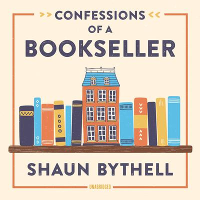 Confessions of a Bookseller Audiobook, by Shaun Bythell