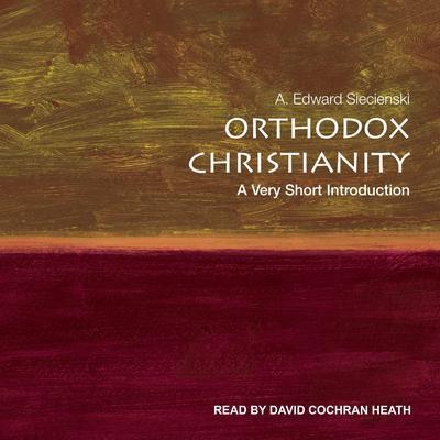 Orthodox Christianity: A Very Short Introduction Audiobook, by A. Edward Siecienski