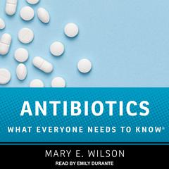 Antibiotics: What Everyone Needs to Know Audiobook, by Mary E. Wilson