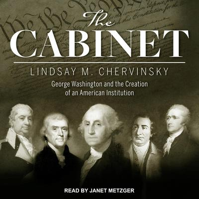The Cabinet: George Washington and the Creation of an American Institution Audiobook, by Lindsay M. Chervinsky