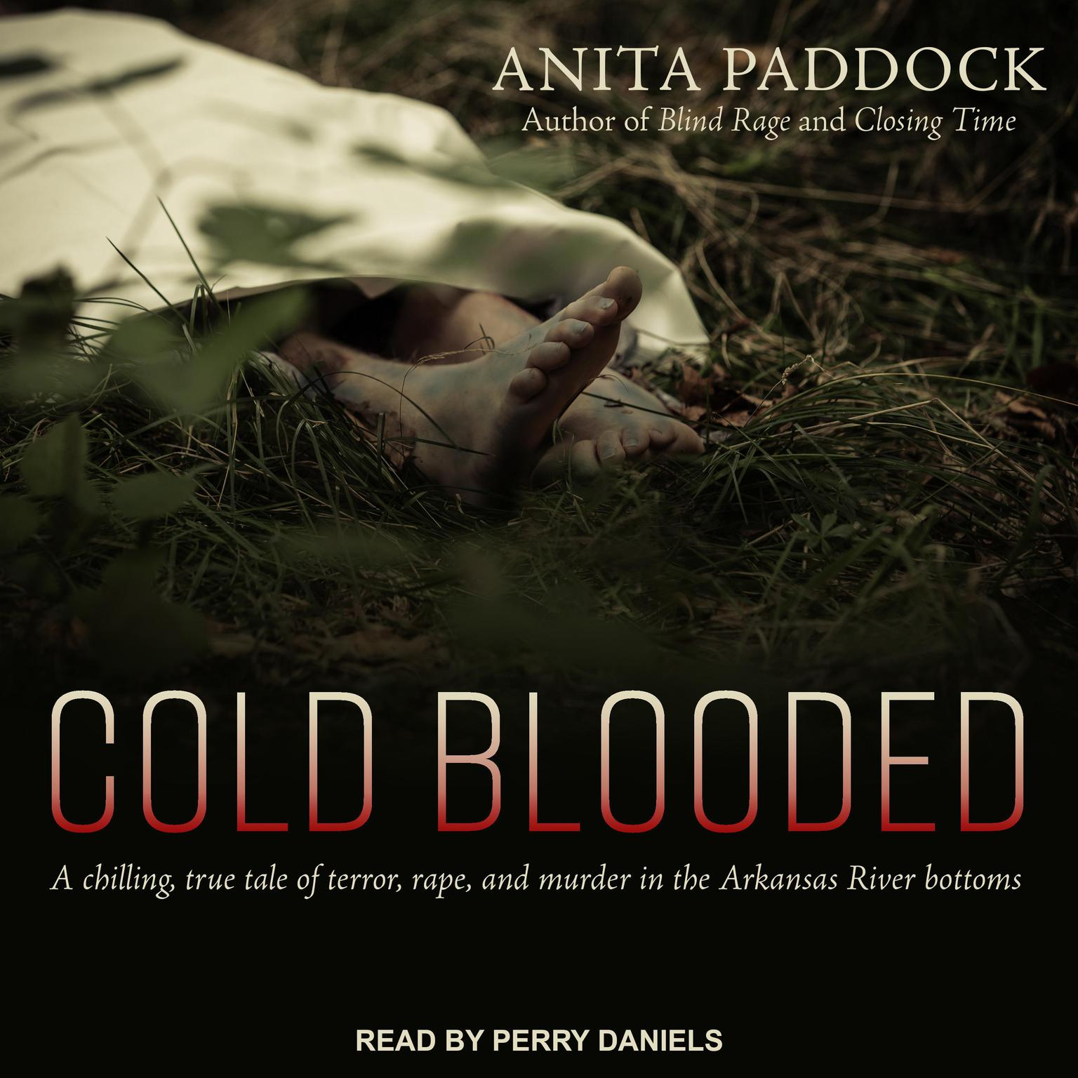 Printable Cold Blooded: A chilling, true tale of terror, rape, and murder in the Arkansas River bottoms Audiobook Cover Art