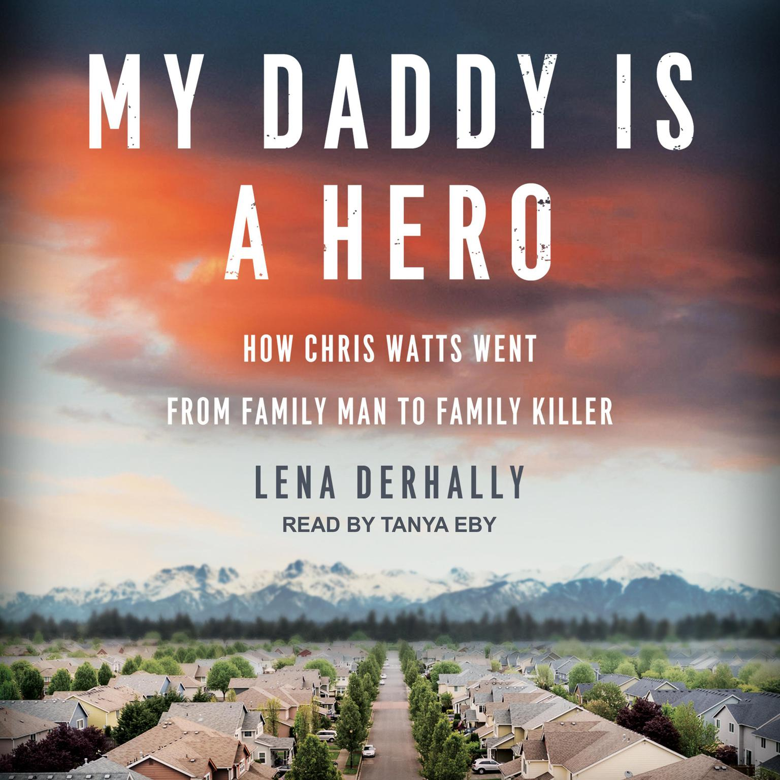 Printable My Daddy Is a Hero: How Chris Watts Went from Family Man to Family Killer Audiobook Cover Art