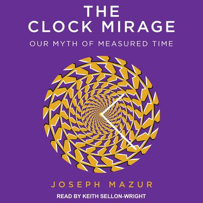 The Clock Mirage: Our Myth of Measured Time Audiobook, by Joseph Mazur