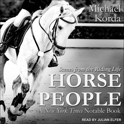 Horse People: Scenes from the Riding Life Audiobook, by Michael Korda