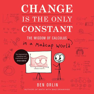 Change Is the Only Constant: The Wisdom of Calculus in a Madcap World Audiobook, by Ben Orlin