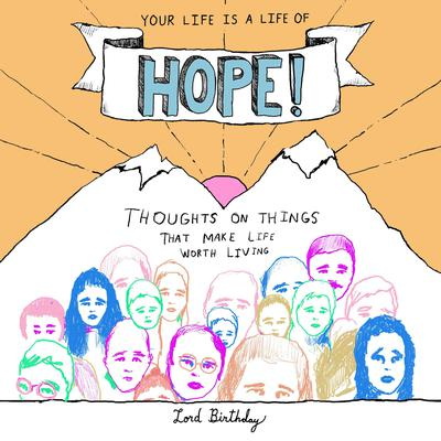 Your Life Is a Life of Hope!: Thoughts on Things That Make Life Worth Living Audiobook, by Lord Birthday