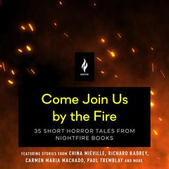 Come Join Us By the Fire: 35 Short Horror Tales from Nightfire Books Audiobook, by