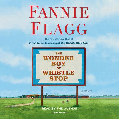 The Wonder Boy of Whistle Stop: A Novel Audiobook, by