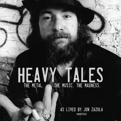 Heavy Tales: The Metal. The Music. The Madness. As lived by Jon Zazula Audiobook, by