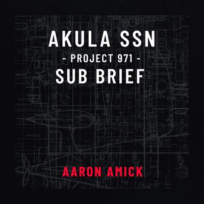 Project 971 Akula Sub Brief Audiobook, by Aaron Amick