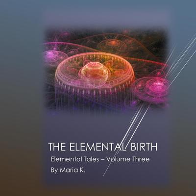 The Elemental Birth Audiobook, by Maria K.