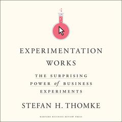 Experimentation Works: The Surprising Power of Business Experiments Audiobook, by Stefan H. Thomke