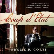 Coup d'Etat: Exposing Deep State Treason and the Plan to Re-Elect President Trump Audiobook, by Jerome R. Corsi