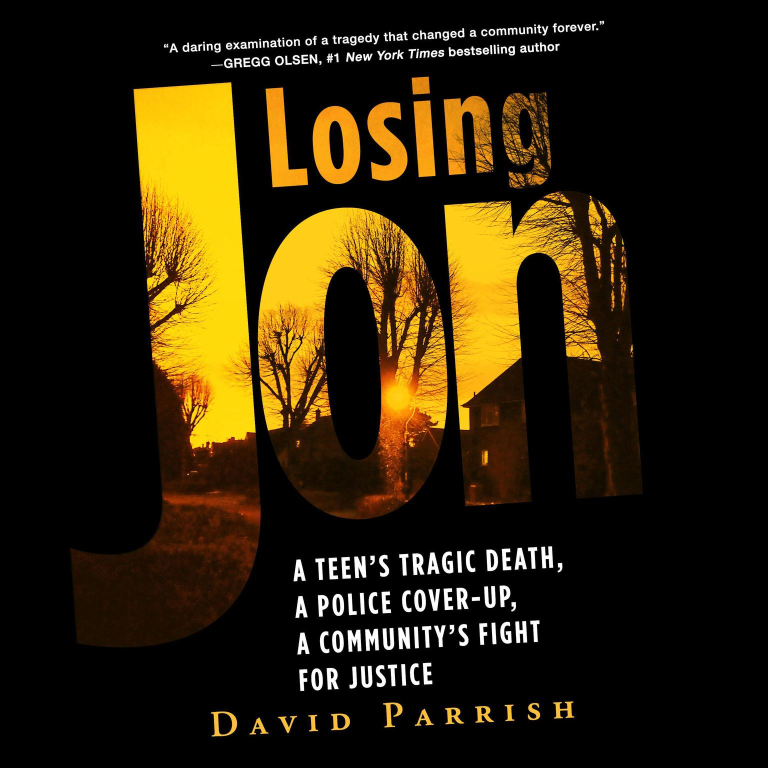 Losing Jon: A Teens Tragic Death, a Police Cover-Up, a Communitys Fight for Justice Audiobook, by David Parrish