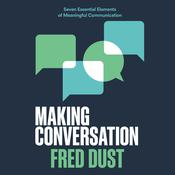 Making Conversation: Seven Essential Elements of Meaningful Communication Audiobook, by Fred Dust