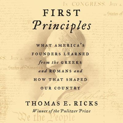 First Principles: What America's Founders Learned from the Greeks and Romans and How That Shaped Our Country Audiobook, by