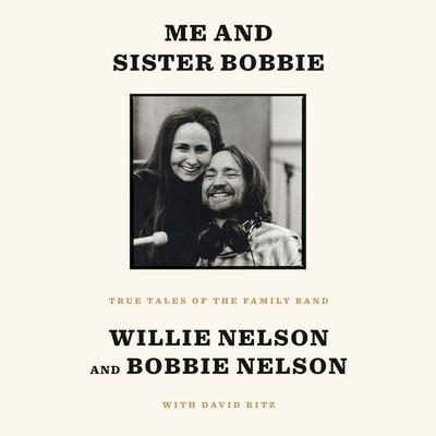 Me and Sister Bobbie: True Tales of the Family Band Audiobook, by Willie Nelson