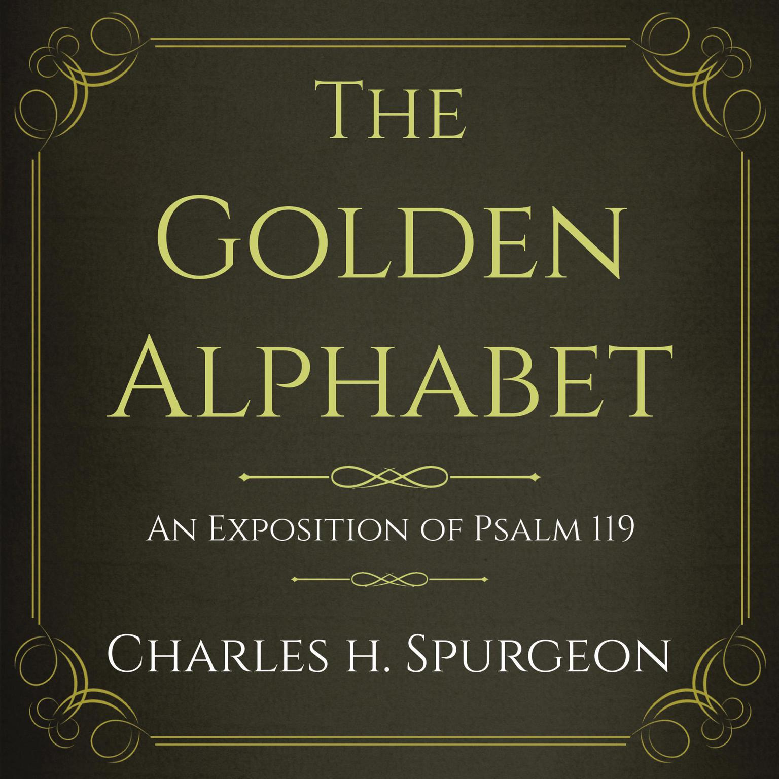 The Golden Alphabet: An Exposition of Psalm 119 Audiobook, by Charles H. Spurgeon