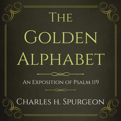 The Golden Alphabet: An Exposition of Psalm 119 Audiobook, by