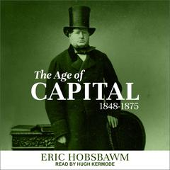 The Age of Capital: 1848-1875 Audiobook, by Eric Hobsbawm
