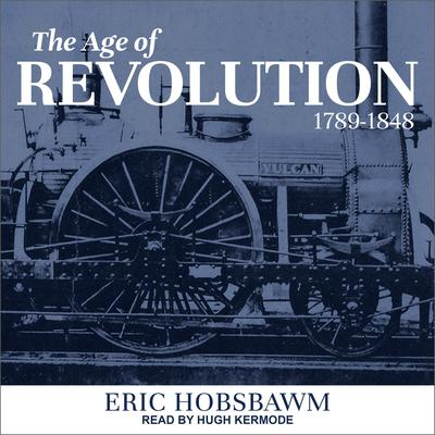 The Age of Revolution: 1789-1848 Audiobook, by Eric Hobsbawm