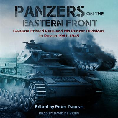 Panzers on the Eastern Front: General Erhard Raus and His Panzer Divisions in Russia 1941-1945 Audiobook, by