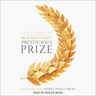 The Worlds Most Prestigious Prize: The Inside Story of the Nobel Peace Prize Audiobook, by Geir Lundestad