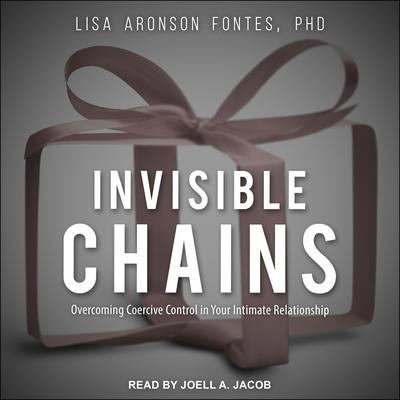 Invisible Chains: Overcoming Coercive Control in Your Intimate Relationship Audiobook, by Lisa Aronson Fontes