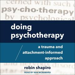 Doing Psychotherapy: A Trauma and Attachment-Informed Approach Audiobook, by