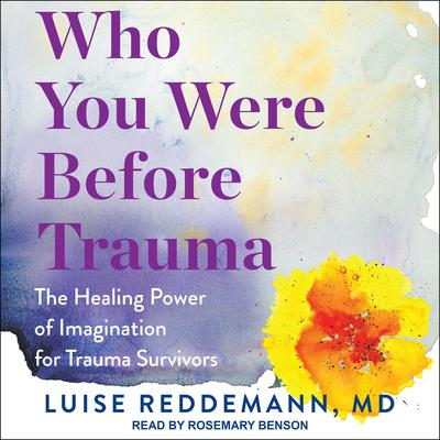 Who You Were Before Trauma: The Healing Power of Imagination for Trauma Survivors Audiobook, by Luise Reddemann