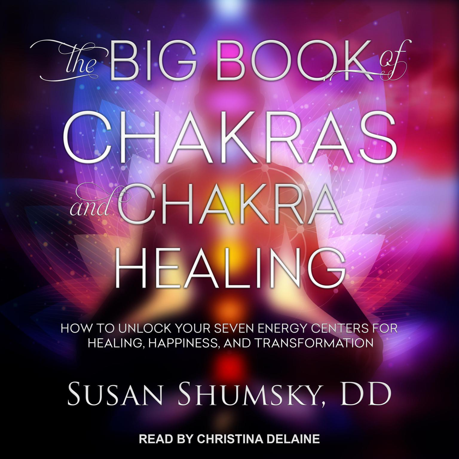 Printable The Big Book of Chakras and Chakra Healing: How to Unlock Your Seven Energy Centers for Healing, Happiness, and Transformation Audiobook Cover Art