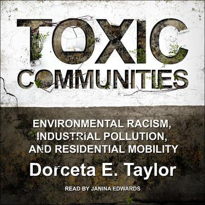 Toxic Communities: Environmental Racism, Industrial Pollution, and Residential Mobility Audiobook, by Dorceta E. Taylor