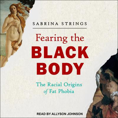 Fearing the Black Body: The Racial Origins of Fat Phobia Audiobook, by Sabrina Strings