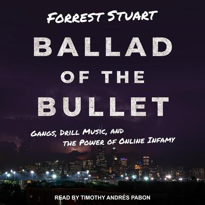 Ballad of the Bullet: Gangs, Drill Music, and the Power of Online Infamy Audiobook, by Forrest Stuart