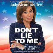 Don't Lie to Me: And Stop Trying to Steal Our Freedom Audiobook, by Jeanine Pirro