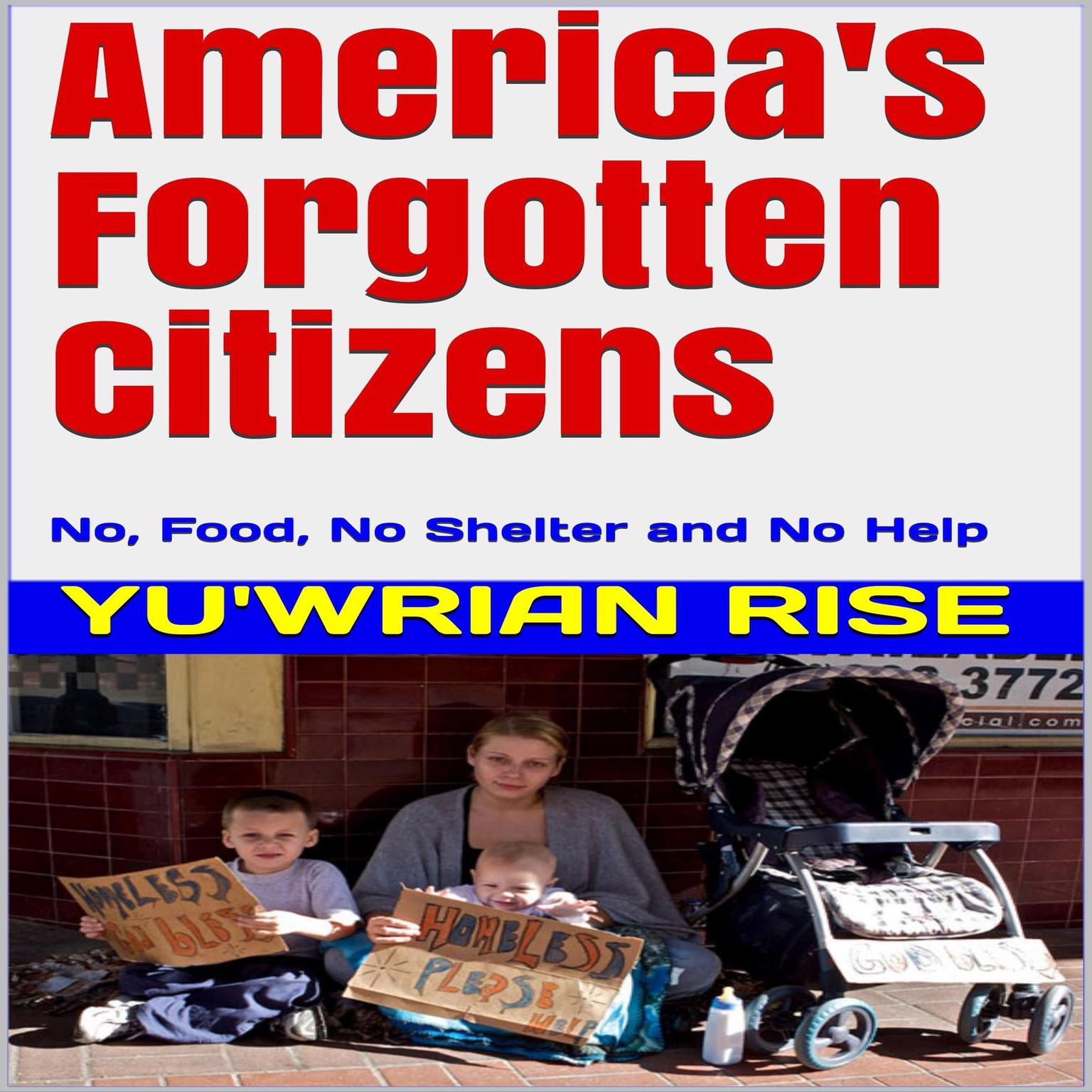 Printable America's Forgotten Citizens: No, Food, No Shelter and No Help Audiobook Cover Art