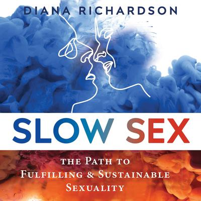 Slow Sex: The Path to Fulfilling and Sustainable Sexuality Audiobook, by Diana Richardson