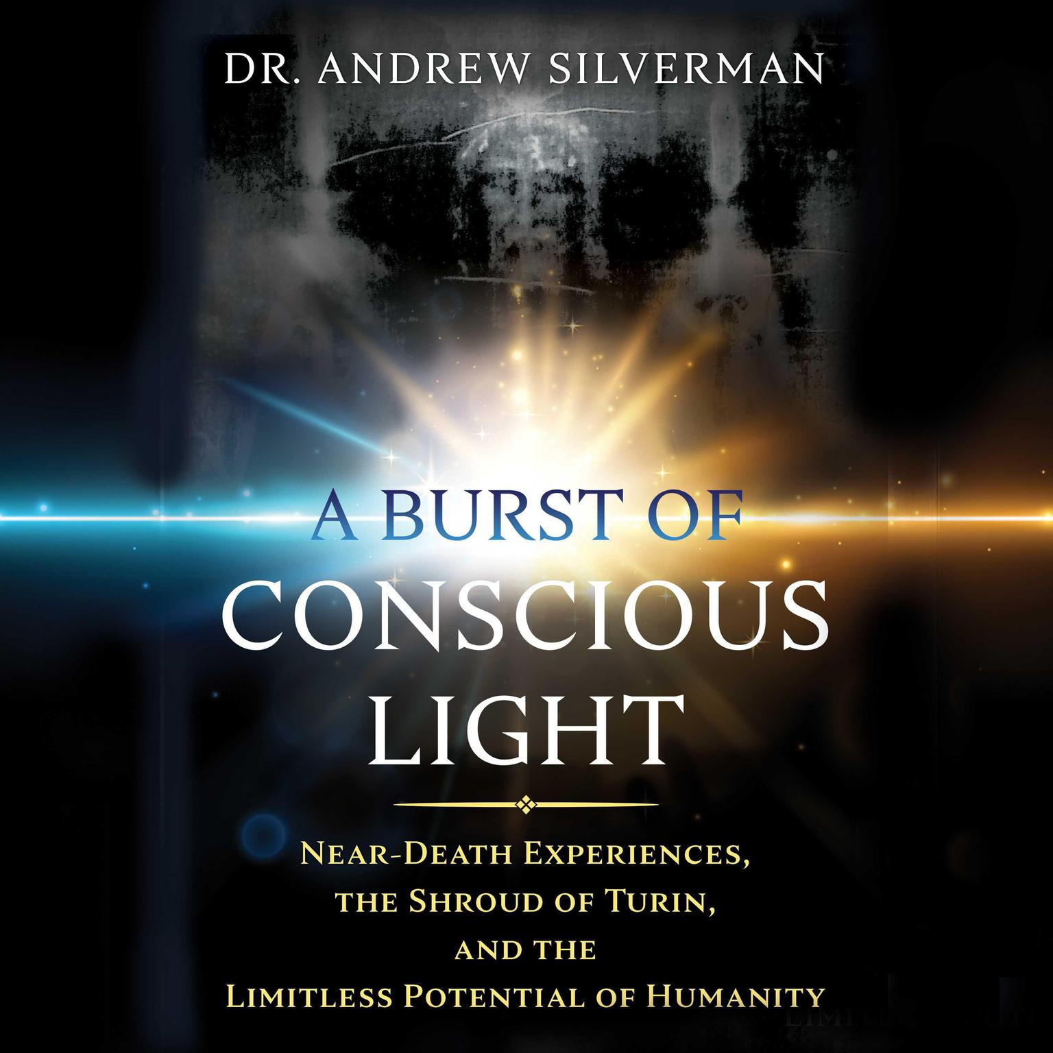 Printable A Burst of Conscious Light: Near-Death Experiences, the Shroud of Turin, and the Limitless Potential of Humanity Audiobook Cover Art