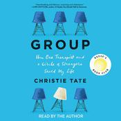 Group: How One Therapist and a Circle of Strangers Saved My Life Audiobook, by Christie Tate