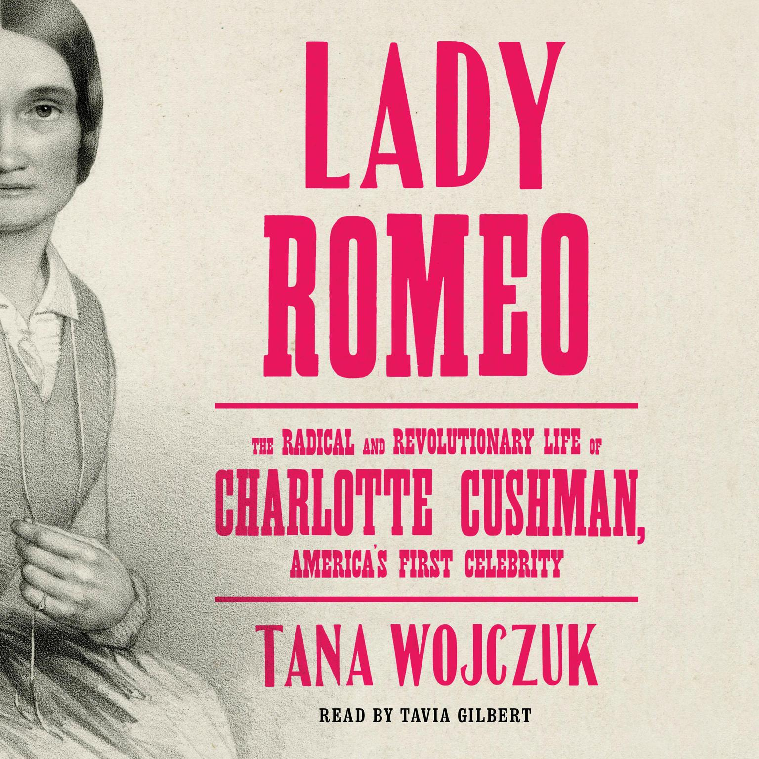 Printable Lady Romeo: The Radical and Revolutionary Life of Charlotte Cushman, America's First Celebrity Audiobook Cover Art