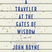 A Traveler at the Gates of Wisdom: A Novel Audiobook, by John Boyne