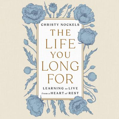 The Life You Long For: Learning to Live from a Heart of Rest Audiobook, by Christy Nockels